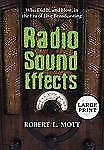 Radio Sound Effects : Who Did It, and How, in the Era of Live Broadcasting by...