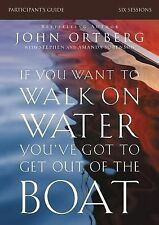 If You Want to Walk on Water, You've Got to Get Out of the Boat Participant's ..