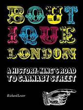 Boutique London: A History: King's Road to Carnaby Street by Richard Lester (Har
