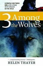 Three Among the Wolves: A Couple and their Dog Live a Year with Wolves in the Wi