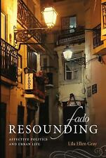 Fado Resounding : Affective Politics and Urban Life by Lila Ellen Gray (2013,...