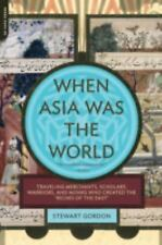 When Asia Was the World: Traveling Merchants, Scholars, Warriors, and Monks Who