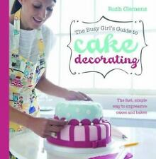 The Busy Girl's Guide To Cake Decorating: The Fast, Simple Way to Impr-ExLibrary