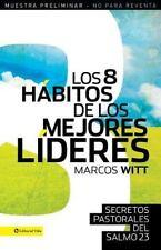 Los 8 Hábitos de Los Mejores Líderes : Secretos Pastorales Del Salmo 23 by...