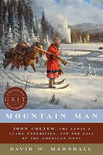 Mountain Man: John Colter, the Lewis & Clark Expedition, and the Call of the...