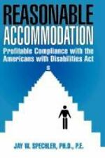 Reasonable Accommodation: Profitable Compliance with the Americans with Disabi..