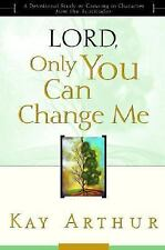 Lord, Only You Can Change Me: A Devotional Study on Growing in Character from th