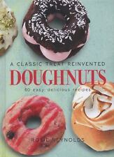 Doughnuts : A Classic Treat Reinvented - 60 Easy, Delicious Recipes by Rosie...