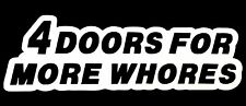 4 DOORS FOR MORE WHORES DECAL STICKER CAR TRUCK CHEVY FORD HONDA VW DODGE JDM