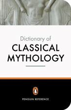The Penguin Dictionary of Classical Mythology (Dictionary, Penguin)