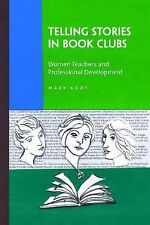 Telling Stories in Book Clubs : Women Teachers and Professional Development...