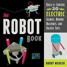 The Robot Book: Build & Control 20 Electric Gizmos, Moving Machines, and Hacked