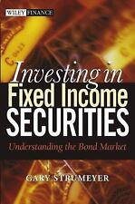 Investing in Fixed Income Securities: Understanding the Bond Market (Wiley Finan