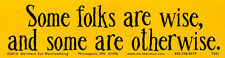 Some Folks Are Wise, And Some Are Otherwise - Bumper Sticker / Decal
