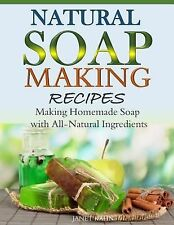 Natural Soap-Making Recipes : Making Homemade Soap with All-Natural...