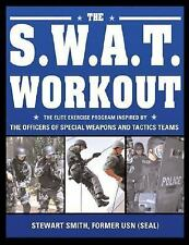 The S. W. A. T. Workout : The Elite Law Enforcement Exercise Program Inspired...