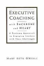 Executive Coaching with Backbone and Heart : A Systems Approach to Engaging Lea