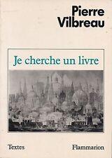 PIERRE VILBREAU - JE CHERCHE UN LIVRE - FLAMMARION
