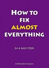 How to Fix Almost Everything: in 4 Easy Steps Chris Williams Very Good Book