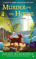 Haunted Home Repair Mystery: Murder on the House 3 by Juliet Blackwell (2012,...