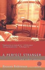 A Perfect Stranger : And Other Stories by Roxana Robinson (2006, Paperback)