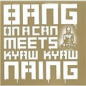 Bang On a Can Meets Kyaw Kyaw Naing CD NEW