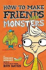 How to Make Friends and Monsters (A Howard Boward Book), Bates, Ron, New