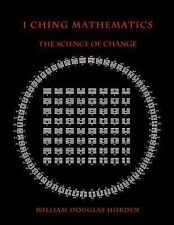 Researches on the Toltec I Ching: I Ching Mathematics : The Science of Change...