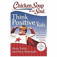 Chicken Soup for the Soul: Think Positive for Kids: 101 Stories about Good Decis