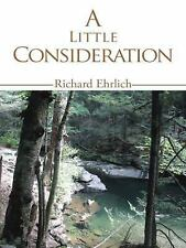 A Little Consideration by Richard Ehrlich (2011, Paperback)