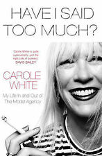 Have I Said Too Much?: My Life In and Out of the Model Agency by Carole White...