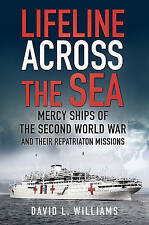Lifeline Across the Sea: Mercy Ships of the Second World War and their Repatriat