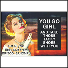 Fridge Fun Refrigerator Magnet YOU GO GIRL AND TAKE THOSE TACKY SHOES FunnyRetro