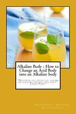 Alkaline Body - How to Change an Acid Body into an Alkaline Body: Large Print...