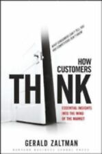 How Customers Think: Essential Insights into the Mind of the Market, Gerald Zalt