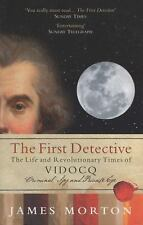 The First Detective: The Life and Revolutionary Times of Vidocq: Criminal, Spy a