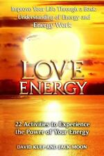 Love Energy : Improve Your Life Through a Basic Understanding of Energy and...