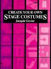 Create Your Own Stage Costumes by Govier, Jacquie