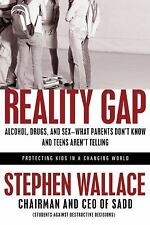 Reality Gap: Alcohol, Drugs, and Sex--What Parents Don't Know and Teen-ExLibrary