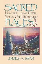 Sacred Places: How the Living Earth Seeks Our Friendship, Swan, James, Good Cond
