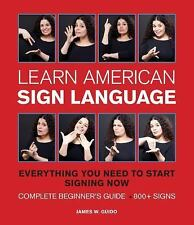 Learn American Sign Language: Everything You Need to Start Signing Now : Complet