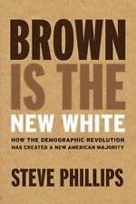 Brown Is the New White : How the Demographic Revolution Has Created a New...