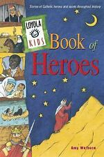 Loyola Kids Book of Heroes: Stories of Catholic Heroes and Saints throughout His