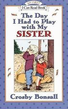 My First I Can Read: The Day I Had to Play with My Sister by Crosby N....