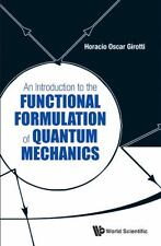 An Introduction to the Functional Formulation of Quantum Mechanics by Horacio...