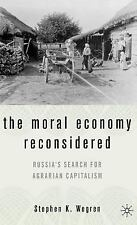 The Moral Economy Reconsidered : Russia's Search for Agrarian Capitalism by...