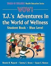 WOW! T.J.'s Adventures in the World of Wellness-Blue Level-Hardback: Student Boo