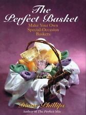 The Perfect Basket : Make Your Own Special Occasion Baskets by Diane Phillips (…