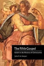 The Fifth Gospel : Isaiah in the History of Christianity by John F. A. Sawyer...