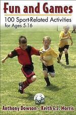 Fun and Games: 100 Sport-Related Activities for Ages 5 - 16, Morris, Keith E.J.,